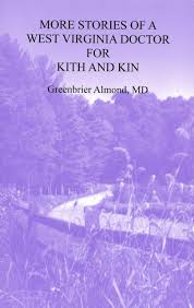 More Stories of a West Virginia Doctor for Kith and Kin by Greenbrier Almond