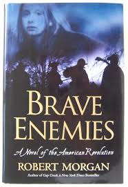 Brave Enemies: A Novel of the American Revolution by Robert Morgan - SIGNED