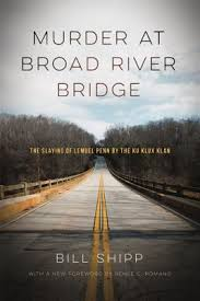 Murder at Broad River Bridge: The Slaying of Lemuel Penn by the Ku Klux Klan by Bill Shipp