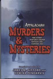 Appalachian Murders & Mysteries: True Stories from West Virginia, Kentucky and Southern Ohio compiled and edited by James M. Gifford and Edwina Pendarvis