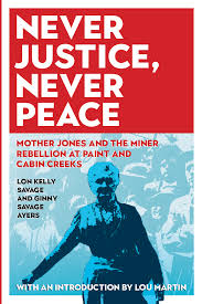 Never Justice, Never Peace: Mother Jones and the Miner Rebellion at Paint and Cabin Creeks by Lon Kelly Savage and Ginny Savage Ayers
