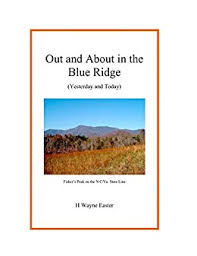 Out and About in the Blue Ridge (Yesterday and Today) by H. Wayne Easter