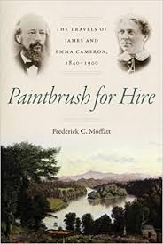 Paintbrush for Hire: The Travels of James and Emma Cameron, 1840-1900  by Frederick C. Moffatt