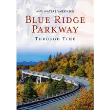 Blue Ridge Parkway Through Time  by Amy Waters Yarsinske