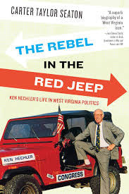 The Rebel in the Red Jeep: Ken Hechler's Life in West Virginia Politics by Carter Taylor Seaton