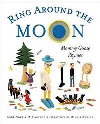 Ring Around the Moon: Mommy Goose Rhymes by Mike Norris
