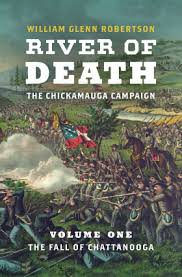 River of Death – The Chickamauga Campaign. Volume 1: The Fall of Chattanooga by William Glenn Robertson