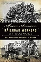 African American Railroad Workers of Roanoke: Oral Histories of the Norfolk and Western by Sheree Scarborough