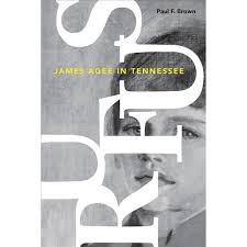 Rufus: James Agee in Tennessee by Paul F. Brown