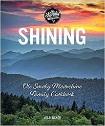 Shining: Ole Smoky Moonshine Family Cookbook by Jessi Baker