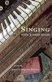 Singing with Jarred Edges by Joyce Compton-Brown