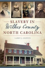 Slavery in Wilkes County North Carolina by Larry J. Griffin
