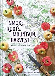Smoke, Roots, Mountain, Harvest: Recipes and Stories Inspired by My Appalachian Home by Lauren Angelucci McDuffie