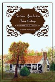 Southern Appalachian Farm Cooking: A Memoir of Farm and Family by Robert G. Netherland