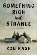 Something Rich and Strange: Selected Stories by Ron Rash