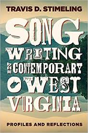 Song Writing in Contemporary West Virginia: Profiles and Reflections by Travis D. Stmeling
