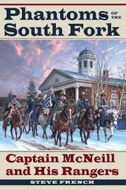 Phantoms of the South Fork: Captain McNeill and His Rangers by Steve French