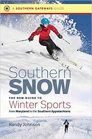 Southern Snow: The New Guide to Winter Sports from Maryland to the Southern Appalachians by Randy Johnson