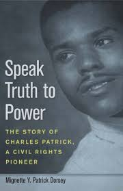 Speak Truth to Power: The Story of Charles Patrick, a Civil Rights Pioneer by Mignette Y. Patrick Dorsey
