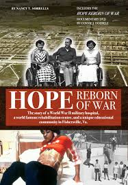 Hope Reborn of War: The Story of a World War II Military Hospital, A World Famous Rehabilitation Center, and a Unique Educational Community in Fishersville, Virginia by Nancy T. Sorrells