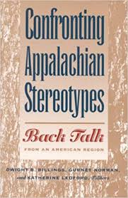 Confronting Appalachian Stereotypes: Back Talk from an American Region by Dwight B. Billings, Gurney Norman, and Katherine Ledford - SIGNED