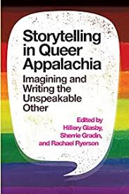 Storytelling in Queer Appalachia: Imagining and Writing the Unspeakable  Other edited by Hillery Glasby, Sherrie Gradin and Rachael Ryerson