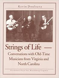 Strings of Life: Conversations with Old-Time Musicians from Virginia and North Carolina by Kevin Donleavy