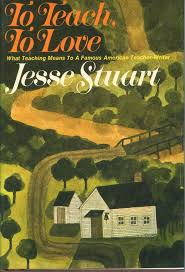 To Teach, To Love: What Teaching Means to a Famous American Teacher-Writer by Jesse Stuart - SIGNED