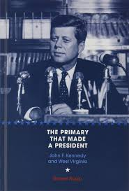 The Primary that Made a President: John F. Kennedy and West Virginia by Robert Rupp