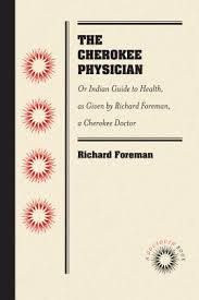 The Cherokee Physician Or Indian Guide to Health as Given by Richard Foreman, a Cherokee Doctor by Richard Foreman and James W. Mahoney