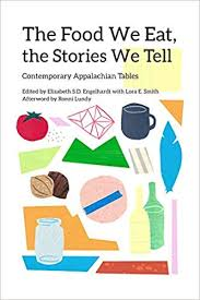 The Food We Eat, the Stories We Tell: Contemporary Appalachian Tables edited by Elizabeth S. D. Engelhardt and Lora E. Smith