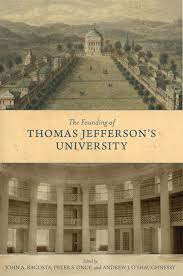 The Founding of Thomas Jefferson's University edited by John a Ragosta, Peter S. Onuf, and Andrew j. O'Shaughnessy