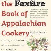 The Foxfire Book of Appalachian Cookery edited by T. J. Smith