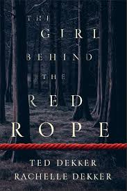 The Girl Behind the Red Rope by Ted Dekker and Rachelle Dekker