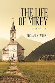 The Life of Mikey: A Memoir by Michael K. Willis