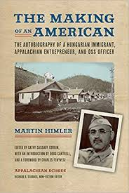 The Making of an American: The Autobiography of a Hungarian Immigrant, Appalachian Entrepreneur, and OSS Officer by Martin Himler, edited by Cathy Cassady Corbin