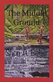 The Middle Ground: A Book of Western Virginia Frontier Short Stories by Shon A. Butler