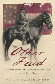 "The Other Feud: William Anderson ""Devil Anse"" Hatfield in the Civil War by Philip Hatfield"