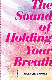 The Sound of Holding Your Breath by Natalie Sypolt