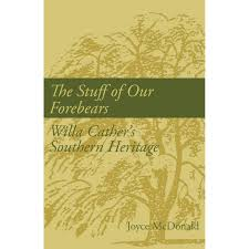 The Stuff of our Forebears: Willa Cather's Southern Heritage by Joyce McDonald