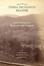 The Terra Incognita Reader: Early Writings from the Great Smoky Mountains edited by Anne Bridges, Russell Clement, and Ken Wise