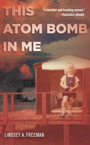 This Atom Bomb in Me by Lindsey A. Freeman.