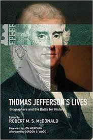 Thomas Jefferson's Lives: Biographers and the Battle for History edited by Robert M.S. McDonald