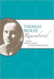 Thomas Wolfe Remembered edited by Mark Canada & Nami Montgomery