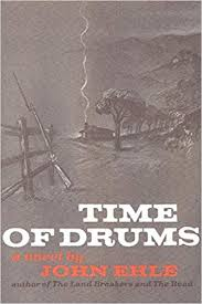 Time of Drums: A novel by John Ehle - SIGNED