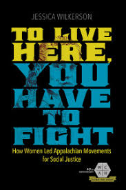 To Live Here You Have to Fight: How Women Led Appalachian Movements for Social Justice by Jessica Wilkerson