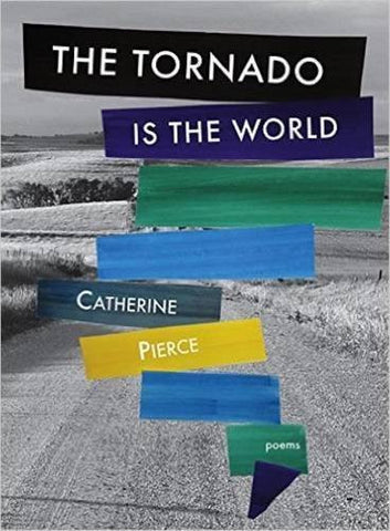 The Tornado Is the World by Catherine Pierce