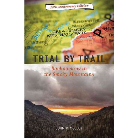 Trial by Trail: Backpacking in the Smoky Mountains, 20th Anniversary Edition by Johnny Molloy