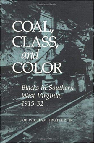 Coal, Class, and Color: Blacks in Southern West Virginia, 1915-32 by Joe William Trotter, Jr.