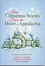 True Christmas Stories from the Heart of Appalachia compiled and edited by James M. Gifford, Judith F. Kidwell, and Wayne Onkst
